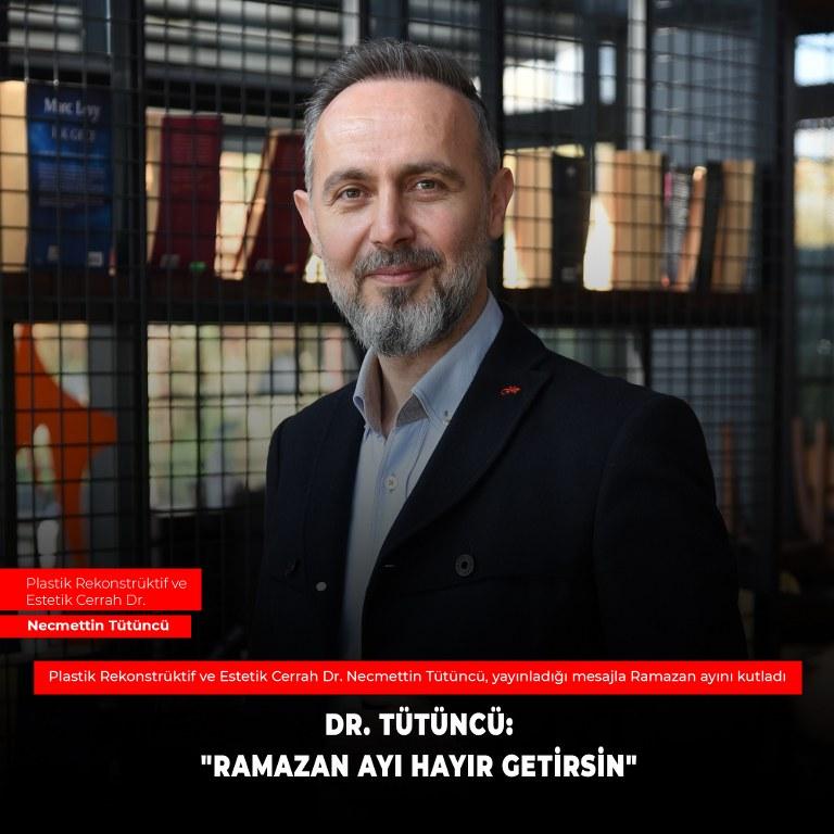 """Necmettin DR.TÜTÜNCÜ: """"RAMAZAN AYI HAYIR GETİRSİN"""""""