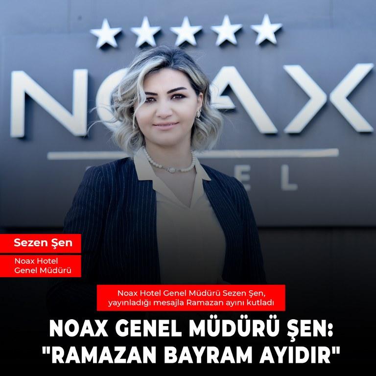 """Sezen NOAX GENEL MÜDÜRÜ ŞEN: """"RAMAZAN, BAYRAM AYIDIR"""""""